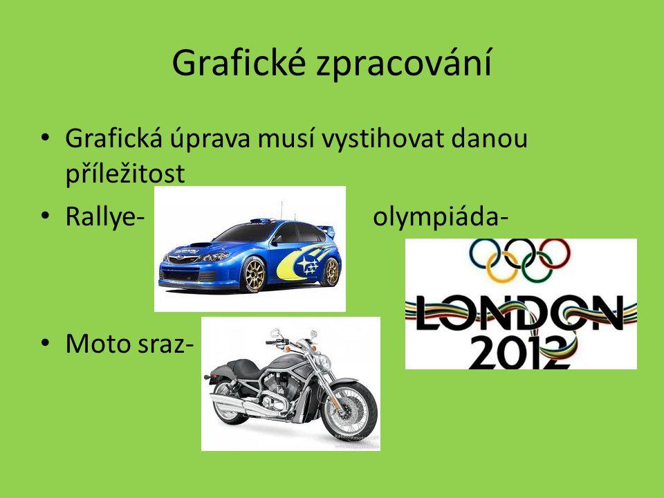 Grafické zpracování Grafická úprava musí vystihovat danou příležitost Rallye- olympiáda- Moto sraz-