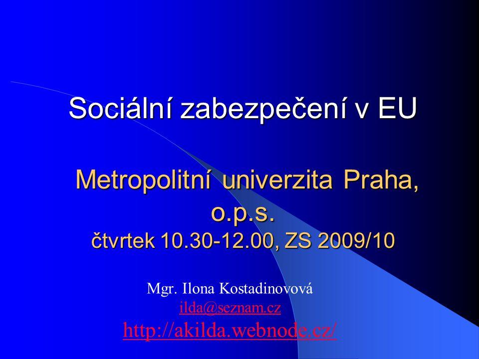 Sociální zabezpečení v EU Metropolitní univerzita Praha, o.p.s.