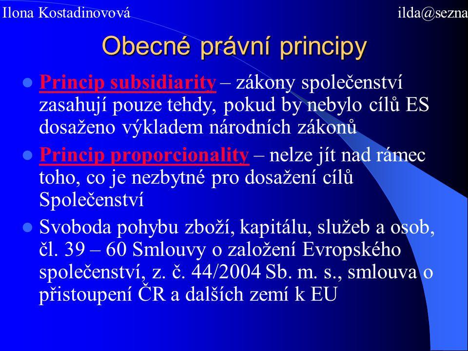Obecné právní principy Princip subsidiarity – zákony společenství zasahují pouze tehdy, pokud by nebylo cílů ES dosaženo výkladem národních zákonů Princip proporcionality – nelze jít nad rámec toho, co je nezbytné pro dosažení cílů Společenství Svoboda pohybu zboží, kapitálu, služeb a osob, čl.