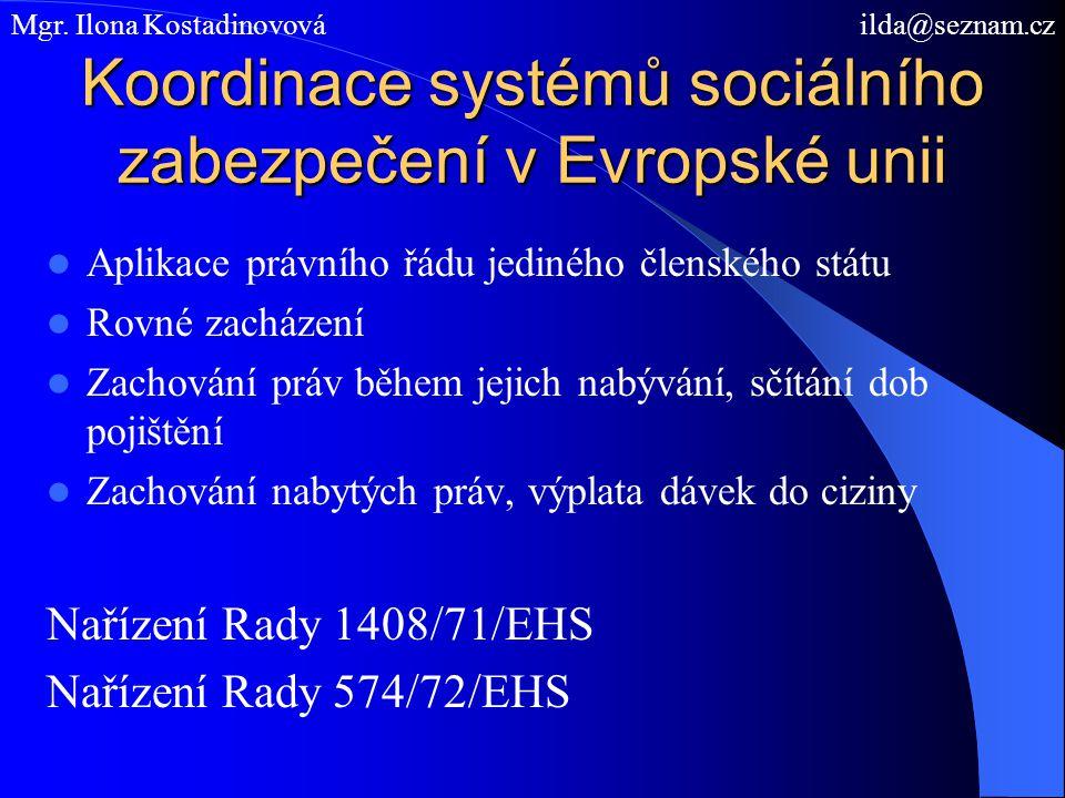 Koordinace systémů sociálního zabezpečení v Evropské unii Aplikace právního řádu jediného členského státu Rovné zacházení Zachování práv během jejich nabývání, sčítání dob pojištění Zachování nabytých práv, výplata dávek do ciziny Nařízení Rady 1408/71/EHS Nařízení Rady 574/72/EHS Mgr.