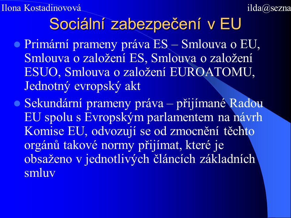 Sociální zabezpečení v EU Primární prameny práva ES – Smlouva o EU, Smlouva o založení ES, Smlouva o založení ESUO, Smlouva o založení EUROATOMU, Jednotný evropský akt Sekundární prameny práva – přijímané Radou EU spolu s Evropským parlamentem na návrh Komise EU, odvozují se od zmocnění těchto orgánů takové normy přijímat, které je obsaženo v jednotlivých článcích základních smluv Mgr.