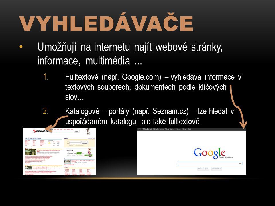 VYHLEDÁVAČE Umožňují na internetu najít webové stránky, informace, multimédia...