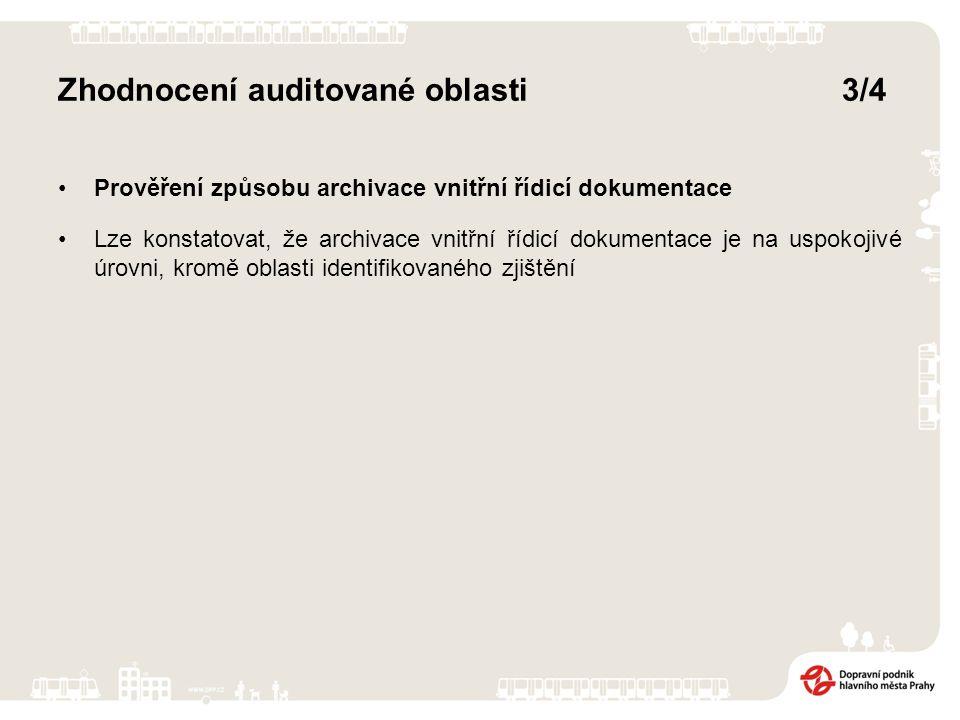 Zhodnocení auditované oblasti3/4 Prověření způsobu archivace vnitřní řídicí dokumentace Lze konstatovat, že archivace vnitřní řídicí dokumentace je na uspokojivé úrovni, kromě oblasti identifikovaného zjištění
