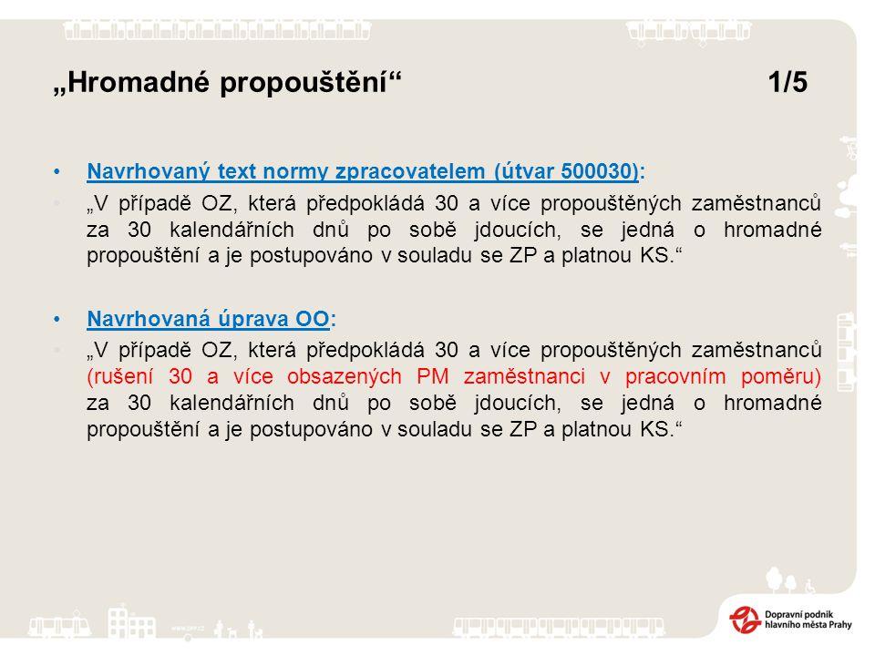 """""""Hromadné propouštění 1/5 Navrhovaný text normy zpracovatelem (útvar 500030): """"V případě OZ, která předpokládá 30 a více propouštěných zaměstnanců za 30 kalendářních dnů po sobě jdoucích, se jedná o hromadné propouštění a je postupováno v souladu se ZP a platnou KS. Navrhovaná úprava OO: """"V případě OZ, která předpokládá 30 a více propouštěných zaměstnanců (rušení 30 a více obsazených PM zaměstnanci v pracovním poměru) za 30 kalendářních dnů po sobě jdoucích, se jedná o hromadné propouštění a je postupováno v souladu se ZP a platnou KS."""