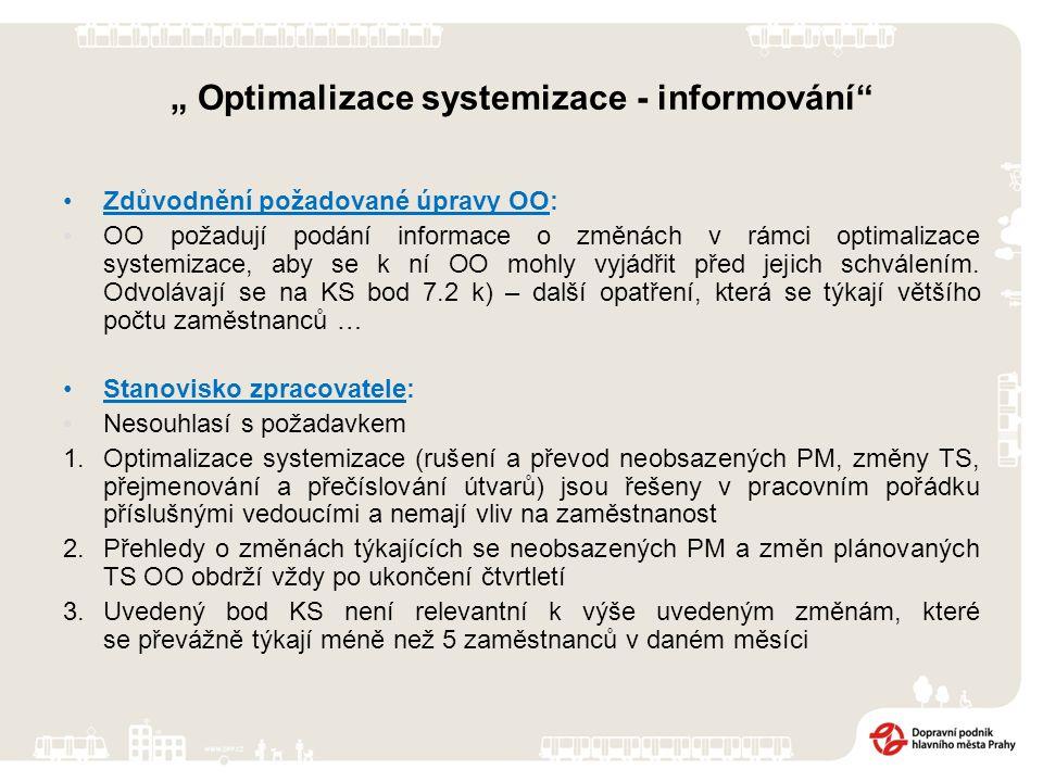 """"""" Optimalizace systemizace - informování Zdůvodnění požadované úpravy OO: OO požadují podání informace o změnách v rámci optimalizace systemizace, aby se k ní OO mohly vyjádřit před jejich schválením."""