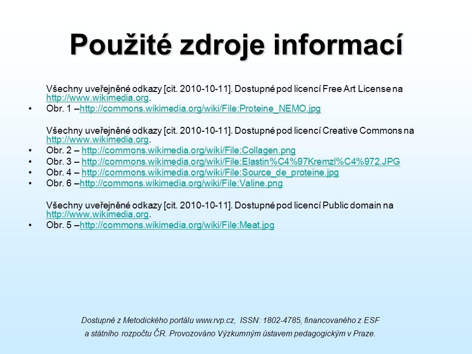 Použité zdroje informací Všechny uveřejněné odkazy [cit. 2010-10-11]. Dostupné pod licencí Free Art License na http://www.wikimedia.org. http://www.wi