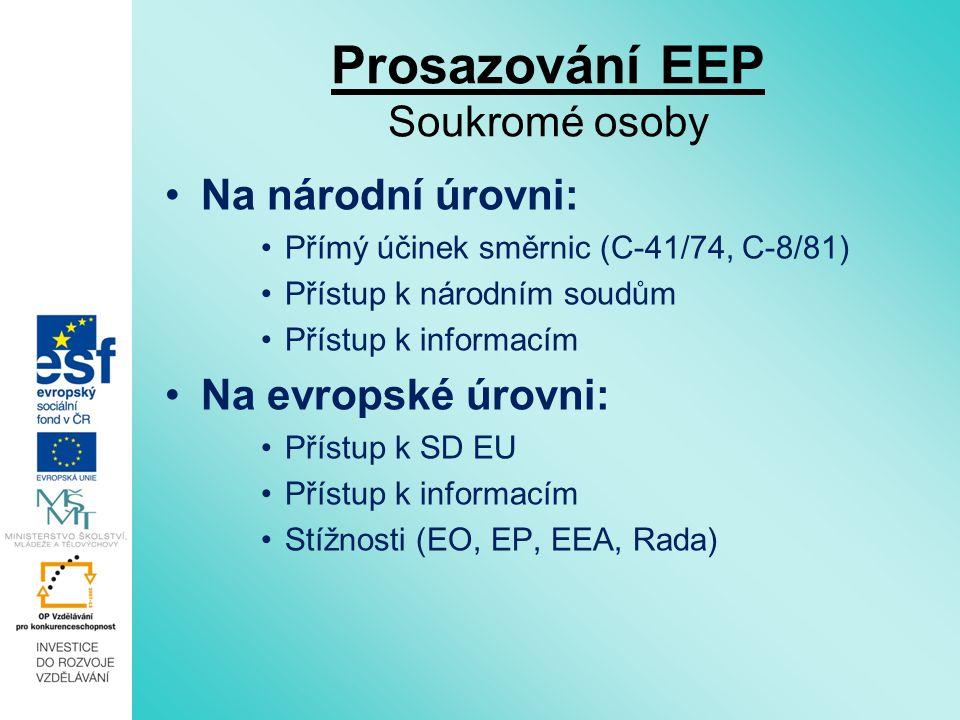 Prosazování EEP Soukromé osoby Na národní úrovni: Přímý účinek směrnic (C-41/74, C-8/81) Přístup k národním soudům Přístup k informacím Na evropské úr