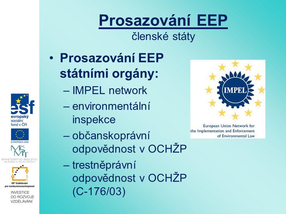 Prosazování EEP členské státy Prosazování EEP státními orgány: –IMPEL network –environmentální inspekce –občanskoprávní odpovědnost v OCHŽP –trestněpr