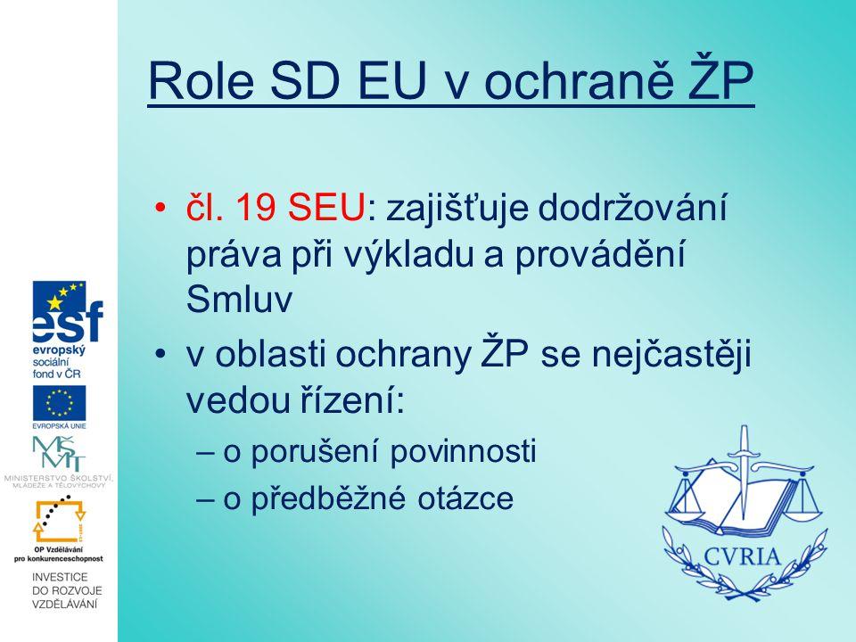 Role SD EU v ochraně ŽP čl. 19 SEU: zajišťuje dodržování práva při výkladu a provádění Smluv v oblasti ochrany ŽP se nejčastěji vedou řízení: –o poruš