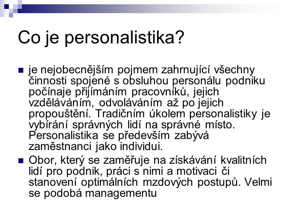 Co je personalistika? je nejobecnějším pojmem zahrnující všechny činnosti spojené s obsluhou personálu podniku počínaje přijímáním pracovníků, jejich