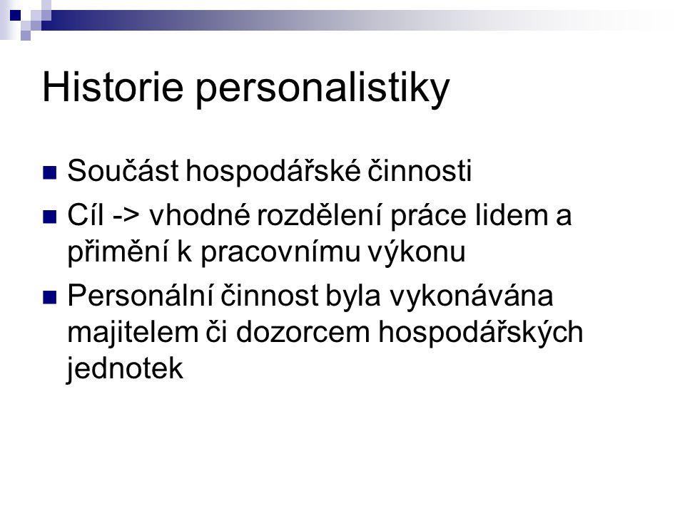 Historie personalistiky Součást hospodářské činnosti Cíl -> vhodné rozdělení práce lidem a přimění k pracovnímu výkonu Personální činnost byla vykonáv