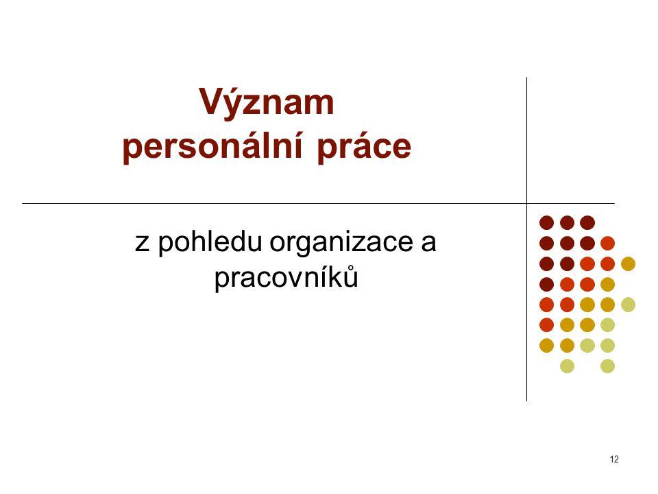 Význam personální práce z pohledu organizace a pracovníků 12