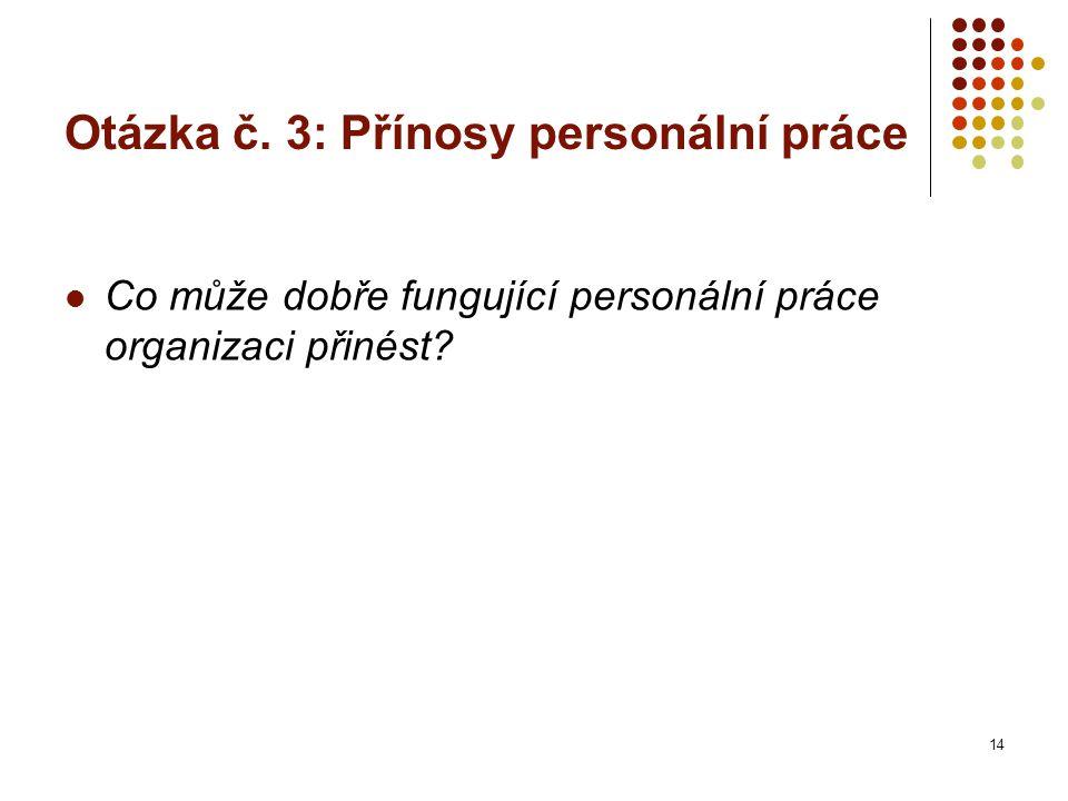 Otázka č. 3: Přínosy personální práce Co může dobře fungující personální práce organizaci přinést.