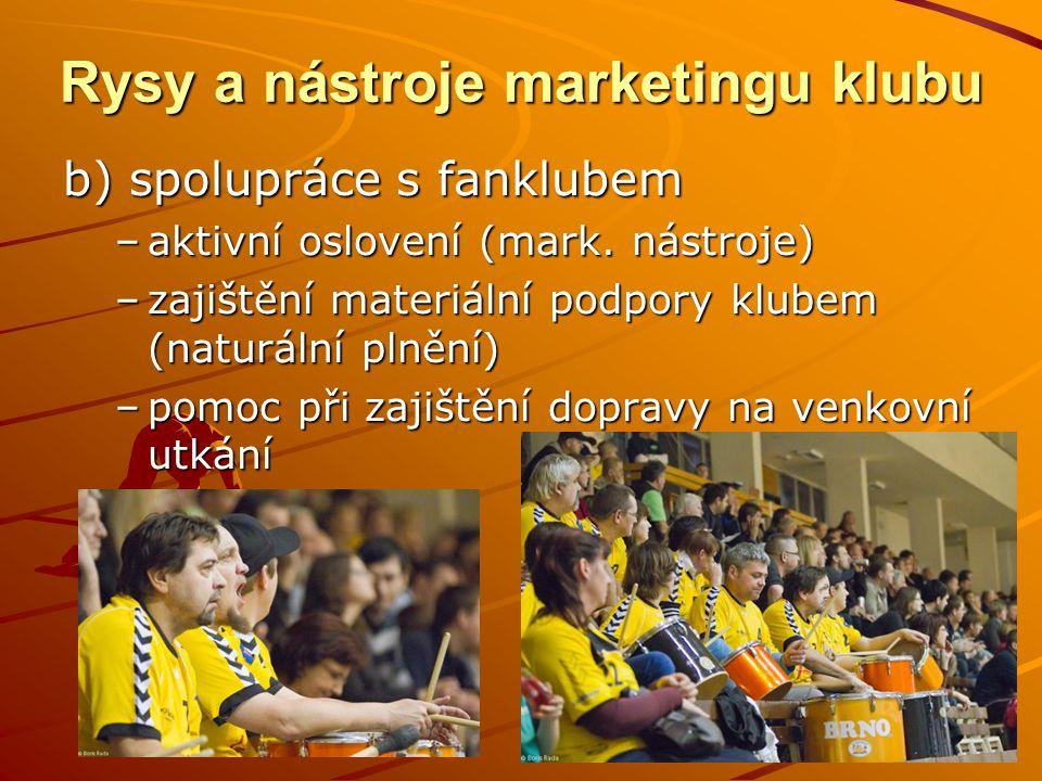 c) spolupráce s ostatními sportovní klubu (partnerské kluby) –pořádání společenských událostí pro vlastní členy i fanoušky (Sportovní ples, Sportovní dny pro děti, nábory a přípravky na školách) Rysy a nástroje marketingu klubu