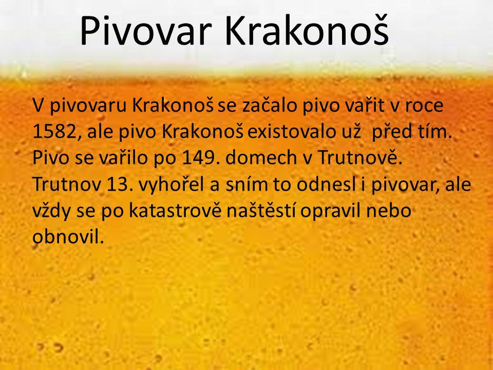 Pivovar Krakonoš V pivovaru Krakonoš se začalo pivo vařit v roce 1582, ale pivo Krakonoš existovalo už před tím. Pivo se vařilo po 149. domech v Trutn