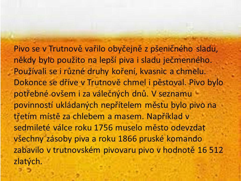 Pivo se v Trutnově vařilo obyčejně z pšeničného sladu, někdy bylo použito na lepší piva i sladu ječmenného. Používali se i různé druhy koření, kvasnic