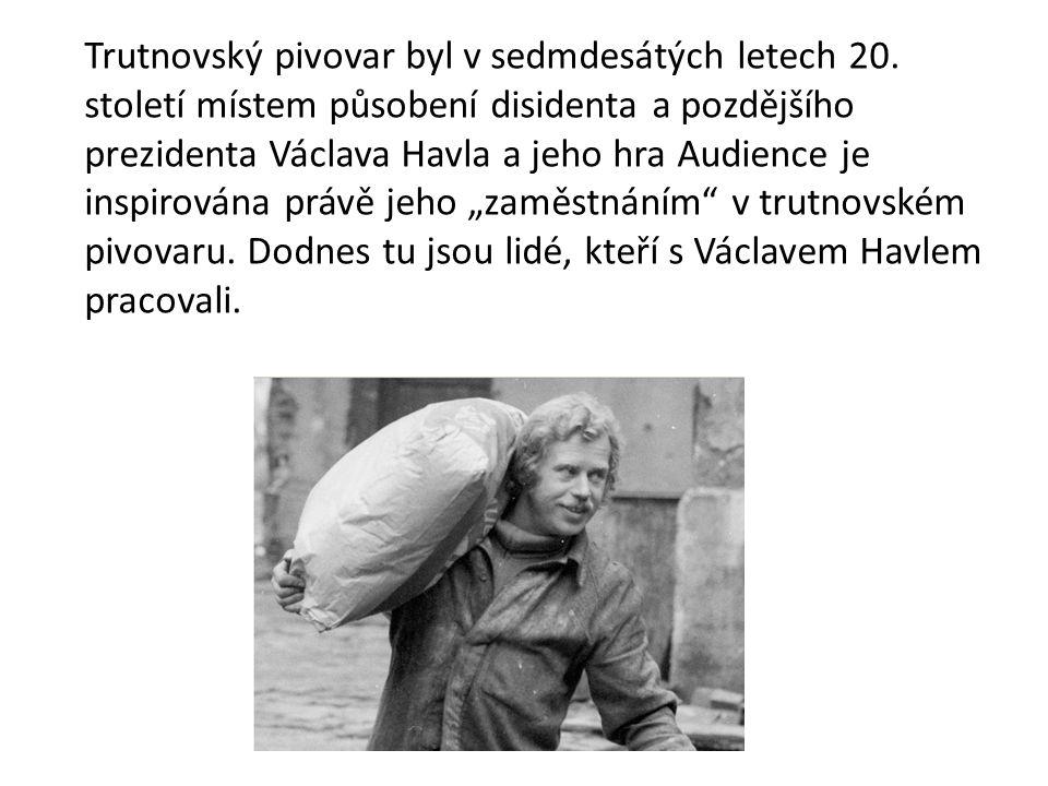 Trutnovský pivovar byl v sedmdesátých letech 20. století místem působení disidenta a pozdějšího prezidenta Václava Havla a jeho hra Audience je inspir