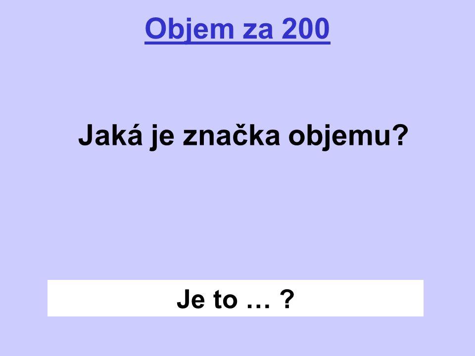 Je to … ? Objem za 200 Jaká je značka objemu?