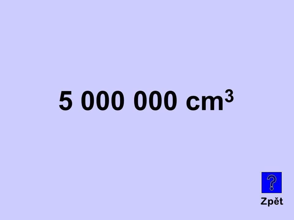 Zp ě t 5 000 000 cm 3