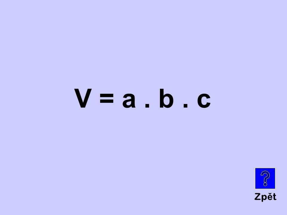 Zp ě t V = a. b. c