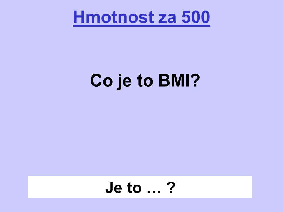 Je to … ? Hmotnost za 500 Co je to BMI?