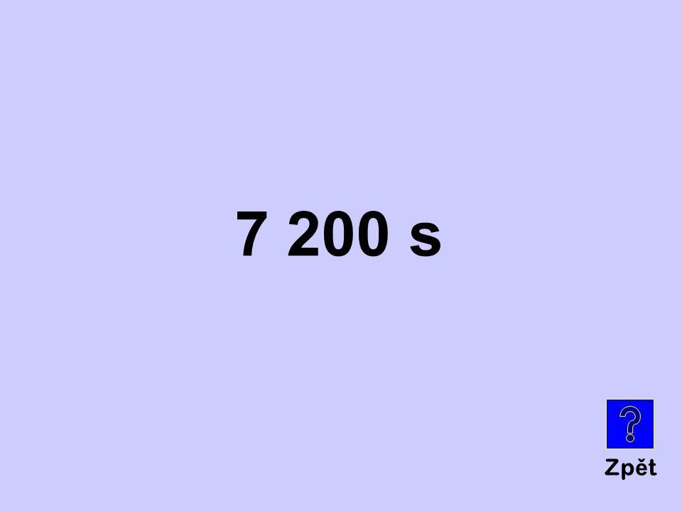 Zp ě t 7 200 s