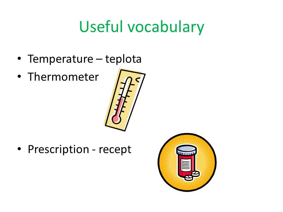 Useful vocabulary Patient – pacient Chemist – lékárna Treatment – léčba Make an appointment – objednat se k lékaři Examine – vyšetřit Symptoms – příznaky Waiting room - čekárna