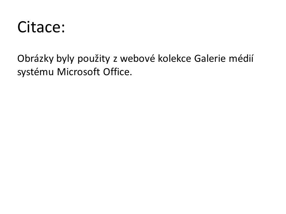 Citace: Obrázky byly použity z webové kolekce Galerie médií systému Microsoft Office.