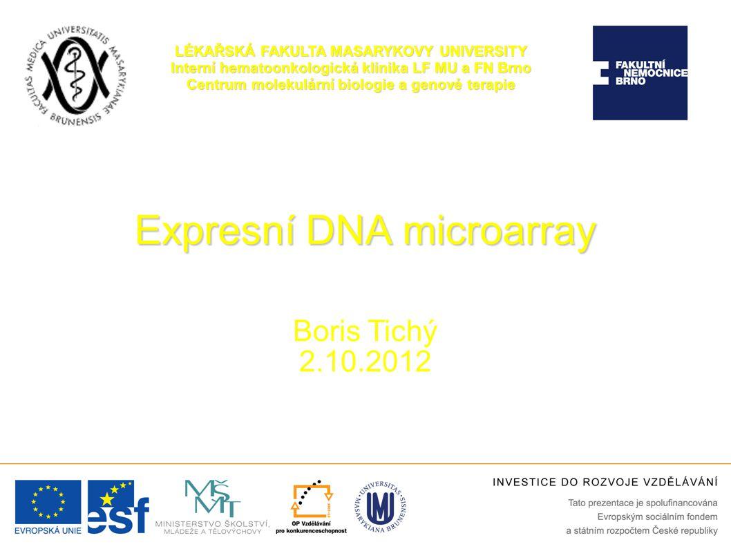 Expresní DNA microarray Boris Tichý 2.10.2012 LÉKAŘSKÁ FAKULTA MASARYKOVY UNIVERSITY Interní hematoonkologická klinika LF MU a FN Brno Centrum molekul
