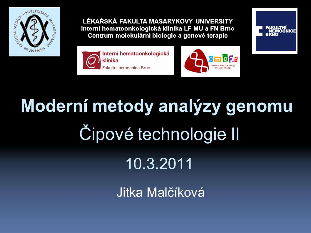 Moderní metody analýzy genomu Čipové technologie II 10.3.2011 Jitka Malčíková LÉKAŘSKÁ FAKULTA MASARYKOVY UNIVERSITY Interní hematoonkologická klinika