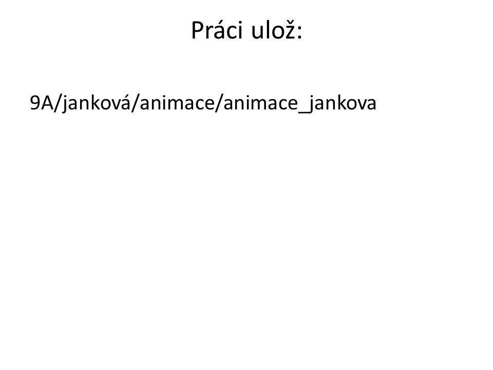 Práci ulož: 9A/janková/animace/animace_jankova