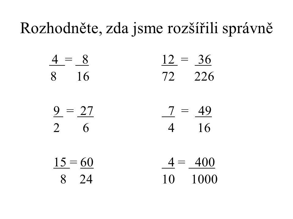 Rozhodněte, zda jsme rozšířili správně 4 = 8 8 16 9 = 27 2 6 15 = 60 8 24 12 = 36 72 226 7 = 49 4 16 4 = 400 10 1000