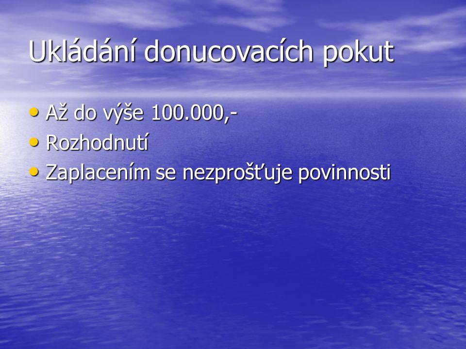 Ukládání donucovacích pokut Až do výše 100.000,- Až do výše 100.000,- Rozhodnutí Rozhodnutí Zaplacením se nezprošťuje povinnosti Zaplacením se nezproš