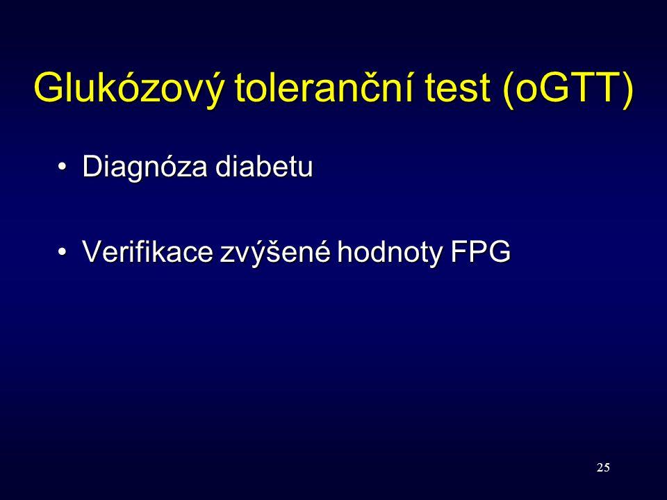 25 Glukózový toleranční test (oGTT) Diagnóza diabetuDiagnóza diabetu Verifikace zvýšené hodnoty FPGVerifikace zvýšené hodnoty FPG