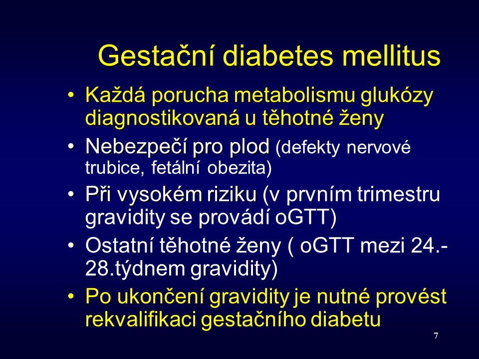 7 Gestační diabetes mellitus Každá porucha metabolismu glukózy diagnostikovaná u těhotné ženyKaždá porucha metabolismu glukózy diagnostikovaná u těhot