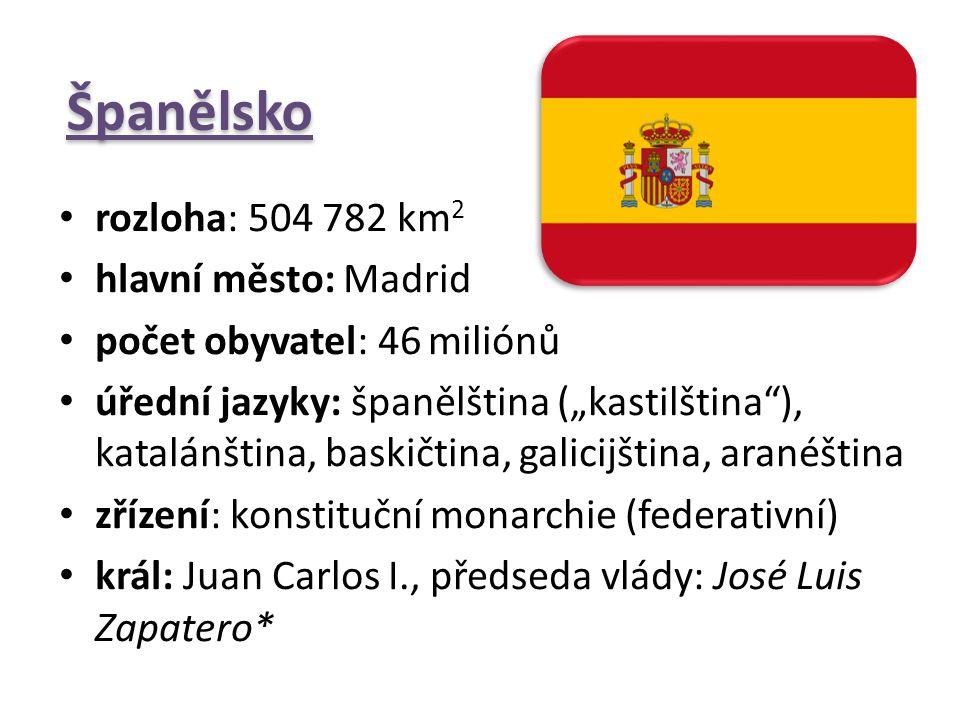 """Španělsko rozloha: 504 782 km 2 hlavní město: Madrid počet obyvatel: 46 miliónů úřední jazyky: španělština (""""kastilština""""), katalánština, baskičtina,"""