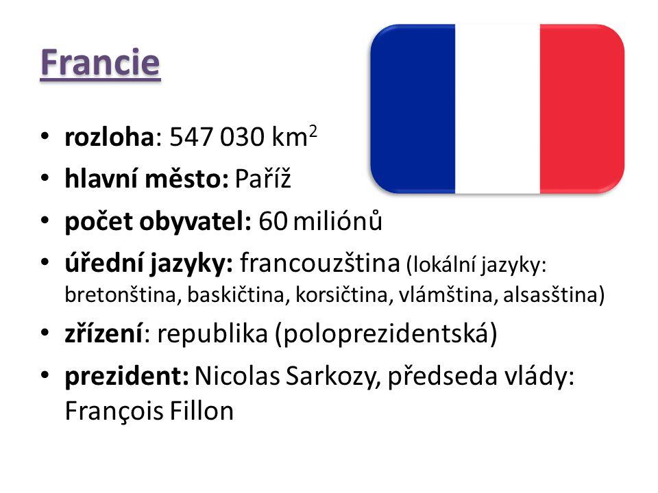 Francie rozloha: 547 030 km 2 hlavní město: Paříž počet obyvatel: 60 miliónů úřední jazyky: francouzština (lokální jazyky: bretonština, baskičtina, ko
