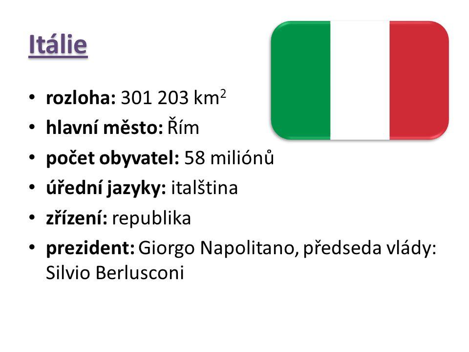Itálie rozloha: 301 203 km 2 hlavní město: Řím počet obyvatel: 58 miliónů úřední jazyky: italština zřízení: republika prezident: Giorgo Napolitano, př