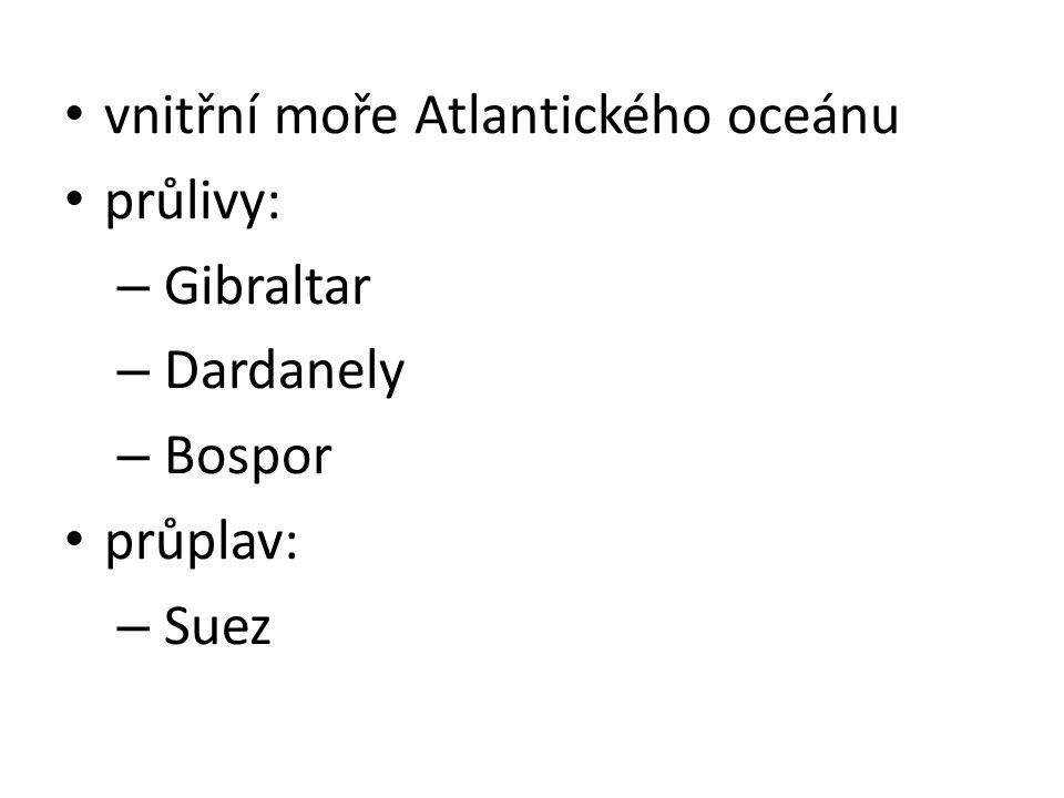 vnitřní moře Atlantického oceánu průlivy: – Gibraltar – Dardanely – Bospor průplav: – Suez