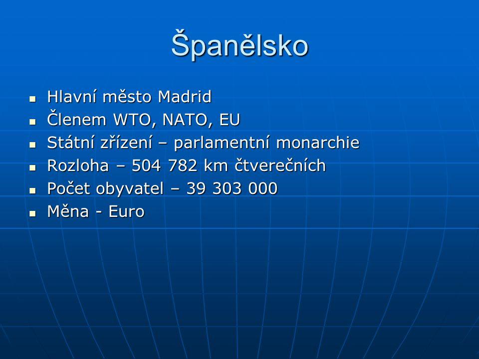 Španělsko Hlavní město Madrid Hlavní město Madrid Členem WTO, NATO, EU Členem WTO, NATO, EU Státní zřízení – parlamentní monarchie Státní zřízení – pa