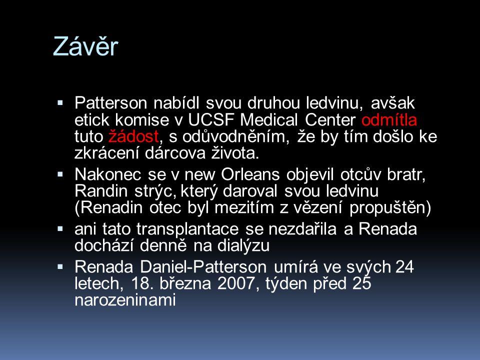 Závěr  Patterson nabídl svou druhou ledvinu, avšak etick komise v UCSF Medical Center odmítla tuto žádost, s odůvodněním, že by tím došlo ke zkrácení dárcova života.