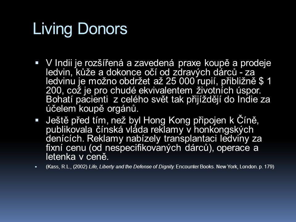 Living Donors  V Indii je rozšířená a zavedená praxe koupě a prodeje ledvin, kůže a dokonce očí od zdravých dárců - za ledvinu je možno obdržet až 25 000 rupií, přibližně $ 1 200, což je pro chudé ekvivalentem životních úspor.