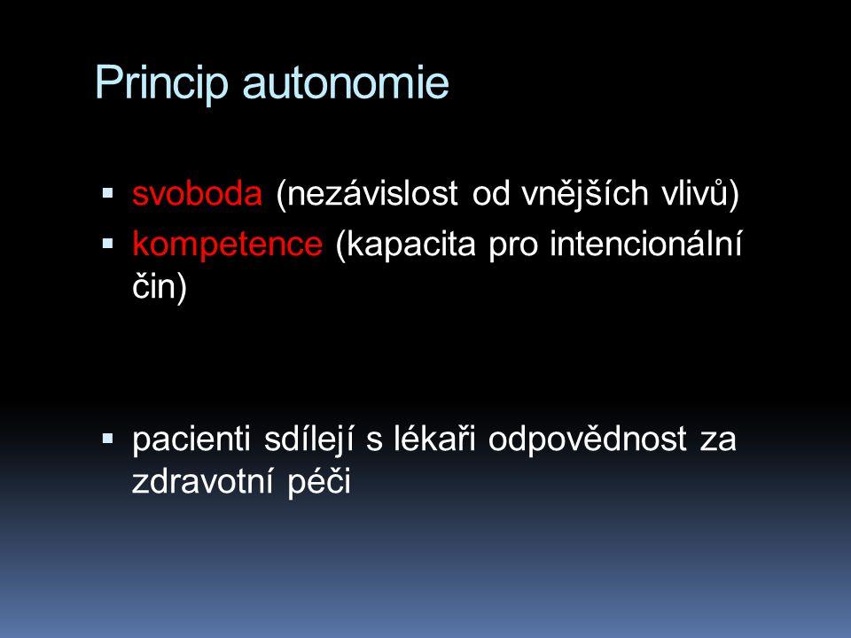 Princip autonomie  svoboda (nezávislost od vnějších vlivů)  kompetence (kapacita pro intencionální čin)  pacienti sdílejí s lékaři odpovědnost za zdravotní péči