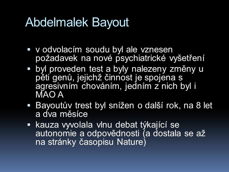 Abdelmalek Bayout  v odvolacím soudu byl ale vznesen požadavek na nové psychiatrické vyšetření  byl proveden test a byly nalezeny změny u pěti genů, jejichž činnost je spojena s agresivním chováním, jedním z nich byl i MAO A  Bayoutův trest byl snížen o další rok, na 8 let a dva měsíce  kauza vyvolala vlnu debat týkající se autonomie a odpovědnosti (a dostala se až na stránky časopisu Nature)
