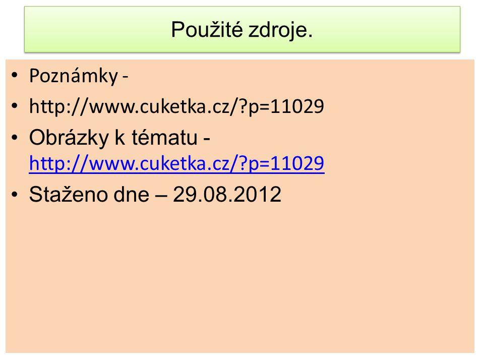 Použité zdroje. Poznámky - http://www.cuketka.cz/?p=11029 Obrázky k tématu - http://www.cuketka.cz/?p=11029 http://www.cuketka.cz/?p=11029 Staženo dne