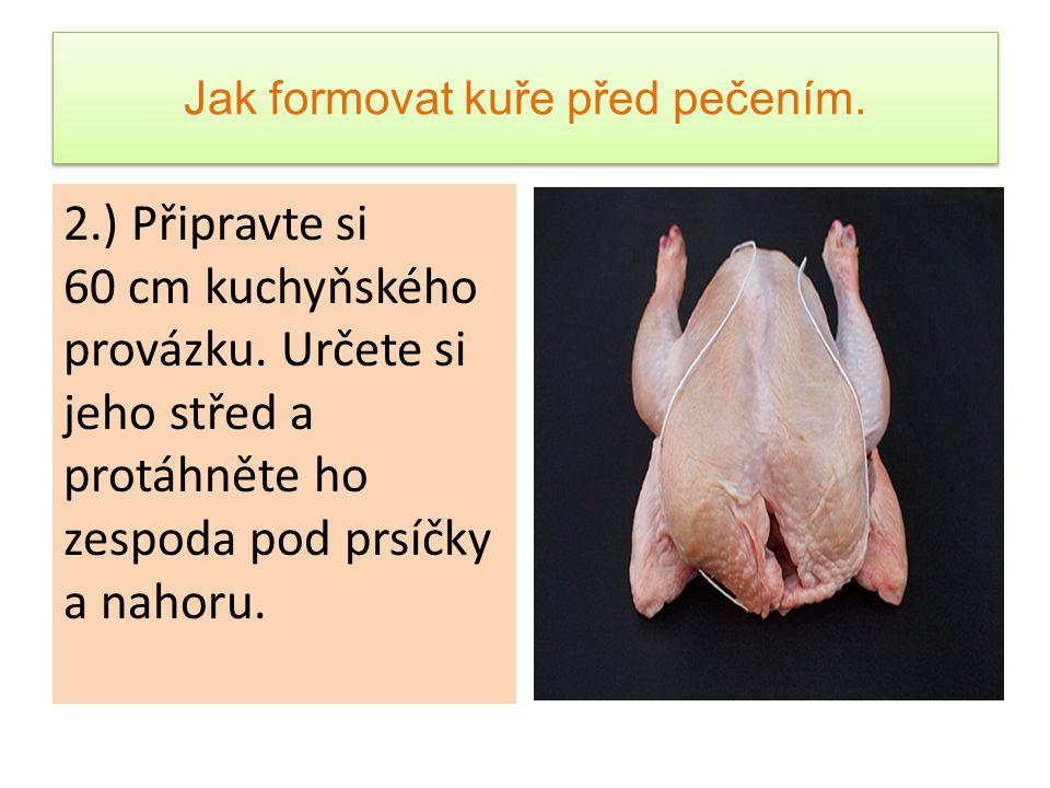 Jak formovat kuře před pečením. 2.) Připravte si 60 cm kuchyňského provázku. Určete si jeho střed a protáhněte ho zespoda pod prsíčky a nahoru.