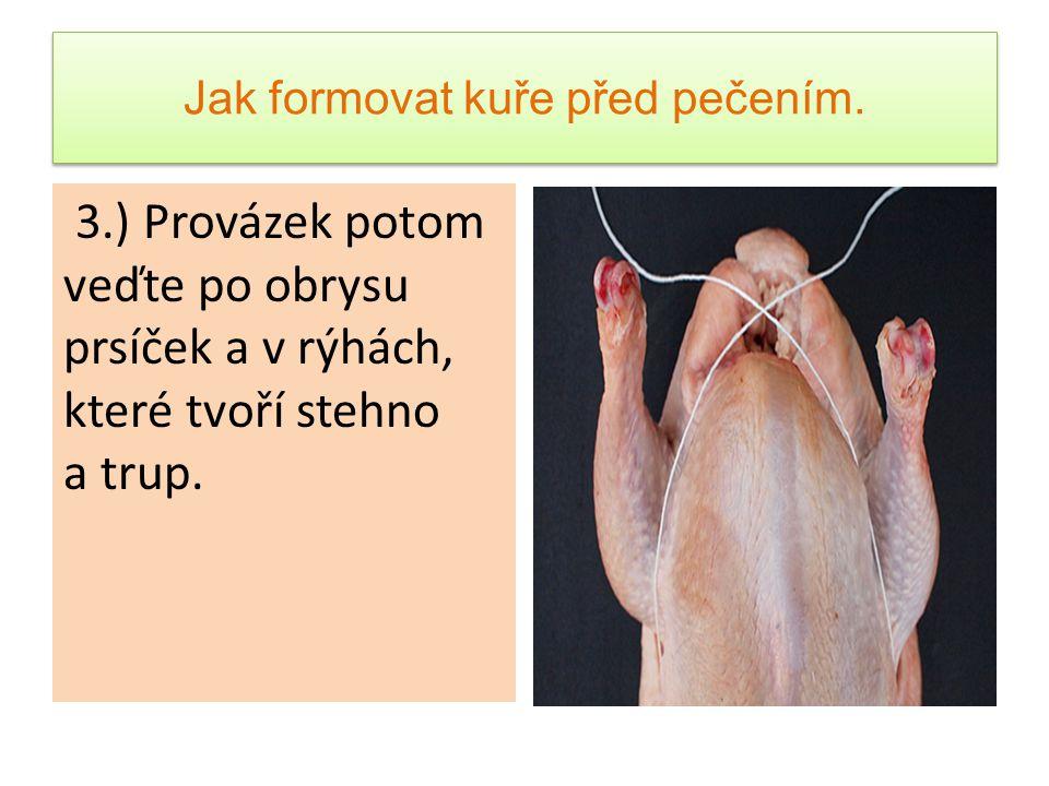 Jak formovat kuře před pečením. 3.) Provázek potom veďte po obrysu prsíček a v rýhách, které tvoří stehno a trup.