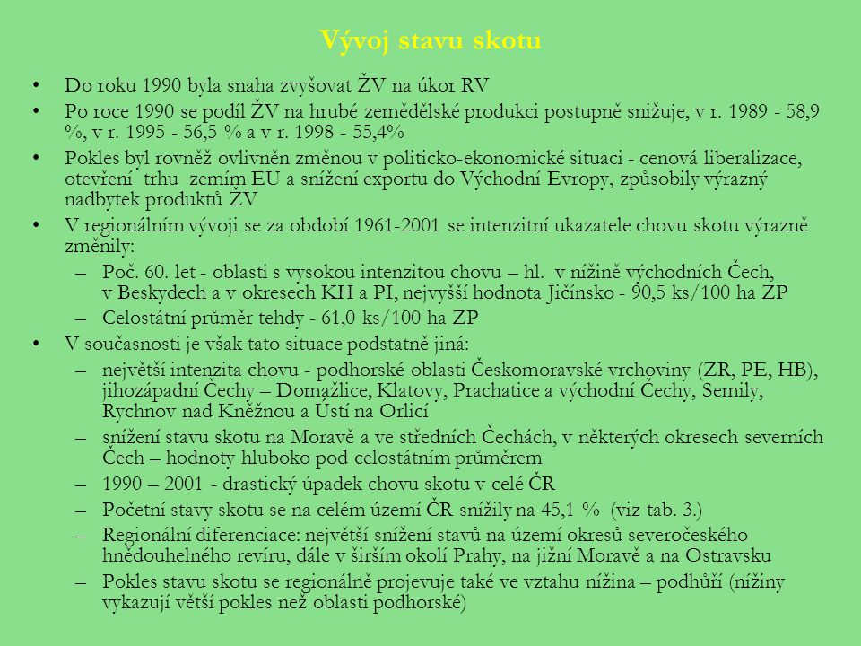 Vývoj stavu skotu Do roku 1990 byla snaha zvyšovat ŽV na úkor RV Po roce 1990 se podíl ŽV na hrubé zemědělské produkci postupně snižuje, v r. 1989 - 5