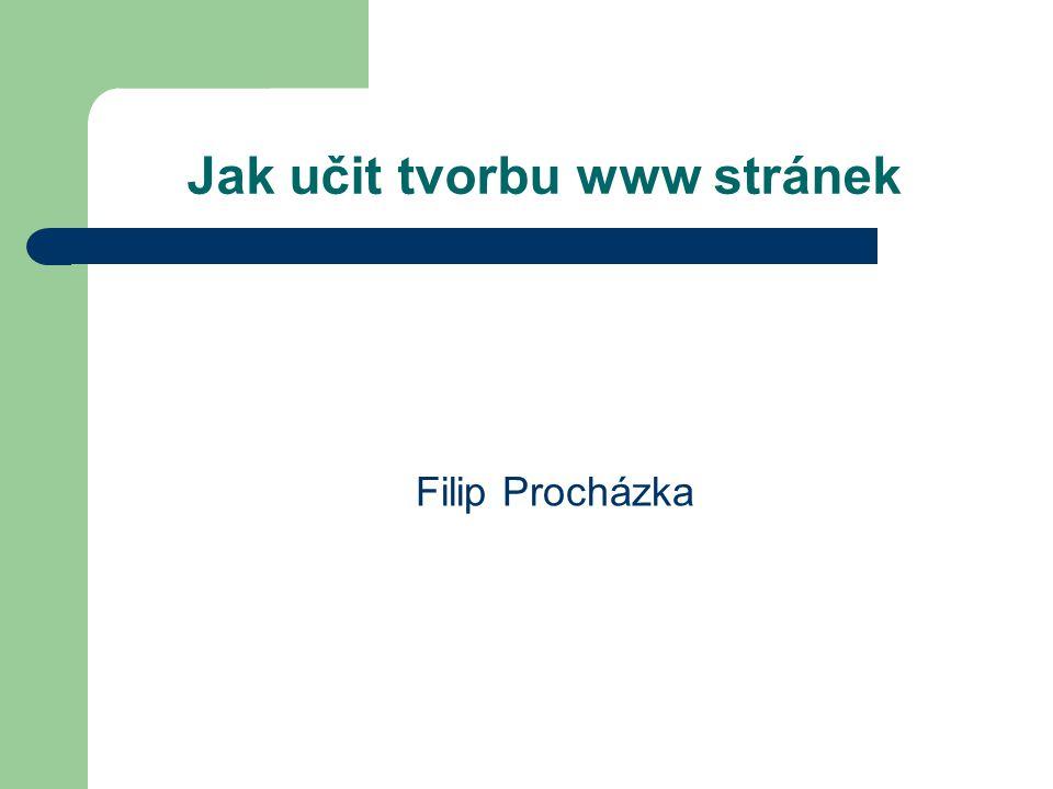 Jak učit tvorbu www stránek Filip Procházka