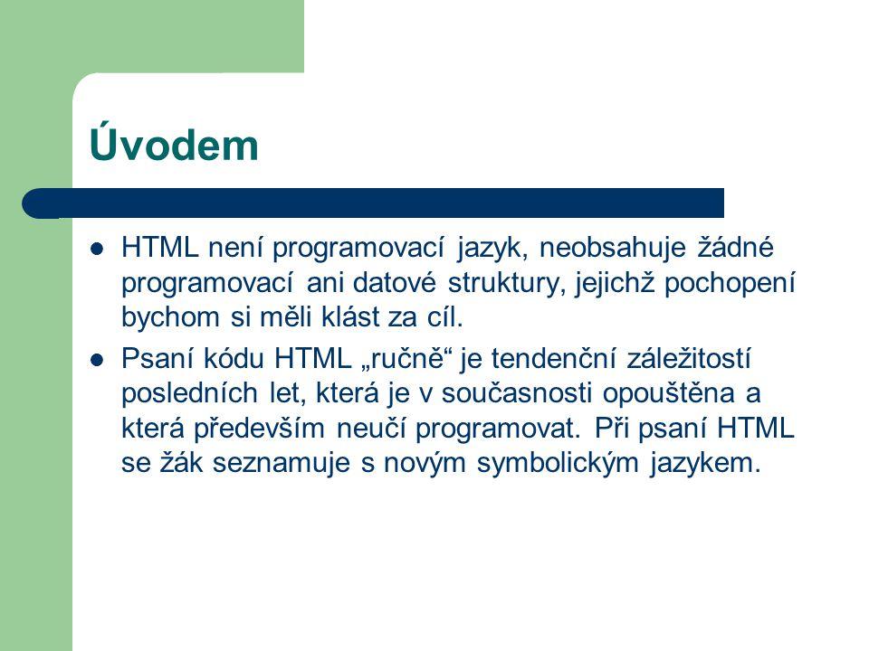 Úvodem HTML není programovací jazyk, neobsahuje žádné programovací ani datové struktury, jejichž pochopení bychom si měli klást za cíl.